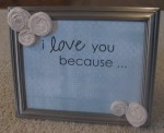 I love you because ... finished picture frame!